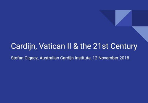 Cardijn, Vatican II and the 21st century